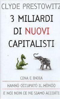 3 miliardi di nuovi capitalisti Prestowitz Clyde