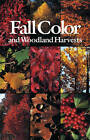 Fall Color and Woodland Harvests: A Guide to the More Colorful Fall Leaves and Fruits of the Eastern Forests by Richie C. Bell, Anne H. Lindsey (Paperback, 1990)