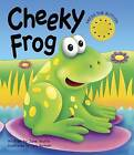 Cheeky Frog (a Noisy Book) by Jane Wolfe (Board book, 2015)