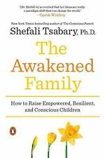 The Awakened Family : How to Raise Empowered, Resilient, and Conscious Children by Shefali Tsabary (2017, Paperback)