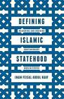 Defining Islamic Statehood: Measuring and Indexing Contemporary Muslim States: 2015 by Imam Feisal Abdul Rauf. (Paperback, 2015)