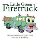 Little Green Firetruck 9781434351449 by William Jetter Paperback