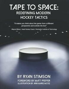 Tape to Space: Redefining Modern Hockey Tactics by Ryan Kent Stimson: New