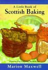 A Little Book of Scottish Baking by Marion Maxwell, Catherine McWilliams (Hardback, 1998)
