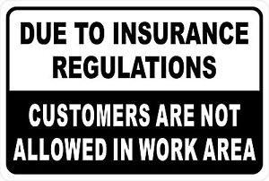 Due to Insurance Regulations Customers Not Allowed in Work ...