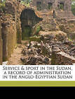 Service & Sport in the Sudan, a Record of Administration in the Anglo-Egyptian Sudan by Nabu Press (Paperback / softback, 2010)
