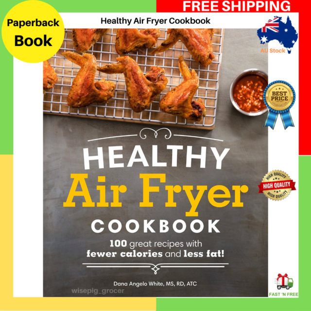 The Healthy Air Fryer Cookbook With 100 Great Recipes Less Fat Paperback Book