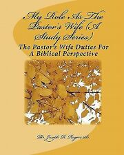 My Role as the Pastor's Wife : The Pastor's Wife Duties for a Biblical...