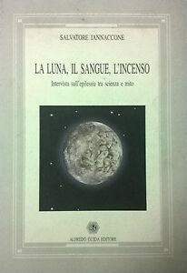 Iannaccone La luna, il sangue, l'incenso Guida Napoli 2000