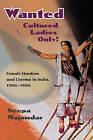 Wanted Cultured Ladies Only!: Female Stardom and Cinema in India, 1930s-1950s by Neepa Majumdar (Paperback, 2009)