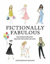Fictionally Fabulous : The Characters Who Created the Looks We Love by Anne...