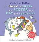 Would You Rather...Have a Shark for a Sister or a Ray for a Brother?: Pick Your Answer and Learn about Sharks! by Camilla De La Bedoyere (Hardback, 2015)