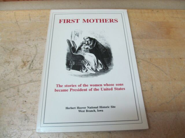 First Mothers : The Stories of the Women Whose Sons Became President of the...