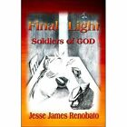 Final Light: Soldiers of God by Jesse James Renobato (Paperback / softback, 2008)