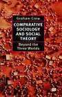Comparative Sociology and Social Theory: Beyond the Three Worlds by Professor of Sociology and Methodology Graham Crow (Hardback, 1997)