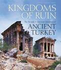 Kingdoms of Ruin: The Art and Architectural Splendours of Ancient Turkey by Jeremy Stafford-Deitsch (Hardback, 2010)