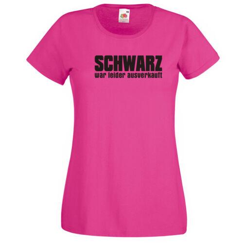 Schwarz war leider ausverkauft Girlie T-Shirt  Mottoshirt Funshirt Party Urlaub