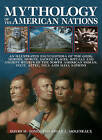 Mythology of the American Nations: An Illustrated Encyclopedia of the Gods, Heroes, Spirits, Sacred Places, Rituals and Ancient Beliefs of the North American Indian, Inuit, Aztec, Inca and Maya Nations by David M. Jones, Brian L. Molyneaux (Paperback, 2013)