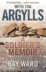 With the Argylls: A Soldier's Memoir by Ray Ward, Trevor Royle (Paperback, 2014)