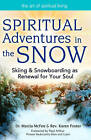Spiritual Adventures in the Snow: Skiing and Snowboarding as Renewal for Your Soul by Marcia McFee, Karen Foster (Paperback, 2009)
