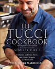 The Tucci Cookbook Family Friends and Food by Stanley Tucci.