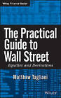 The Practical Guide to Wall Street: Equities and Derivatives by Matthew Tagliani (Hardback, 2009)