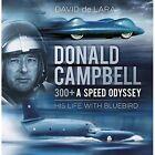 Donald Campbell - 300+ A Speed Odyssey: His Life with Bluebird by David de Lara (Hardback, 2016)