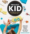 Project Kid: 100 Ingenious Crafts for Family Fun by Amanda Kingloff (Paperback, 2016)