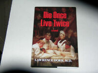 Die Once Live Twice By Lawrence Dorr, M.d. (2011) Signed First Edition