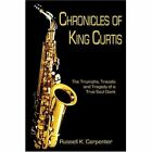 Chronicles of King Curtis 9781413723021 by Russell K. Carpenter Paperback
