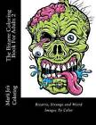 The Bizarre Coloring Book for Adults 2: Bizarre, Strange and Weird Images to Color by Marti Jo's Coloring (Paperback / softback, 2015)