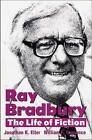 Ray Bradbury: The Life of Fiction by Jonathan R. Eller, William F. Touponce (Hardback, 2004)