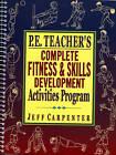 P.E. Teacher's Complete Fitness and Skills Developlment Activities Program by Jeff Carpenter (Spiral bound, 1999)