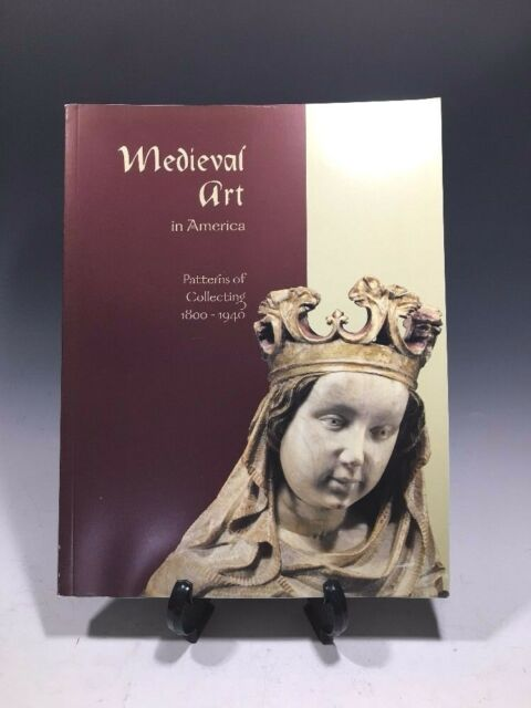Medieval Art In America Patterns of Collecting 1800-1940 Palmer Museum of Art