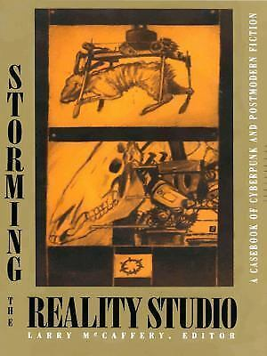 Storming the Reality Studio: A Casebook of Cyberpunk & Postmodern Science Ficti