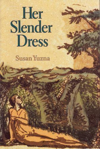 Her Slender Dress by Susan Yuzna