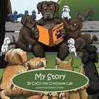 My Story by Coco The Chocolate Lab 9781468500110 Paperback 2011