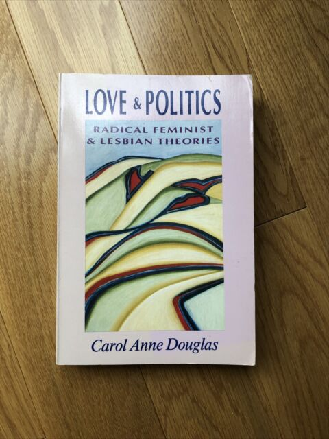 Love and Politics : Radical Feminist and Lesbian Theories by Carol A. Douglas...