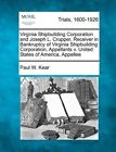 Virginia Shipbuilding Corporation and Joseph L. Crupper, Receiver in Bankruptcy of Virginia Shipbuilding Corporation, Appellants V. United States of America, Appellee by Paul W Kear (Paperback / softback, 2012)
