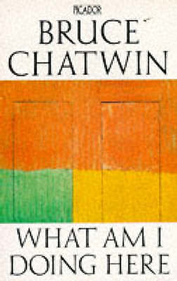 """""""AS NEW"""" What am I Doing Here?, Chatwin, Bruce, Book"""