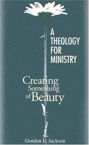 A Theology for Ministry: Creating Something of Beauty