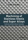 Machining of Stainless Steels and Super Alloys: Traditional and Nontraditional Techniques by Helmi A. Youssef (Hardback, 2016)