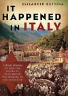 It Happened in Italy : Untold Stories of How the People of Italy Defied the Horrors of the Holocaust by Elizabeth Bettina (2009, Hardcover)