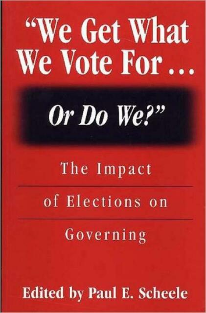 We Get What We Vote For    Or Do We?: The Impact Of Elections On Governing