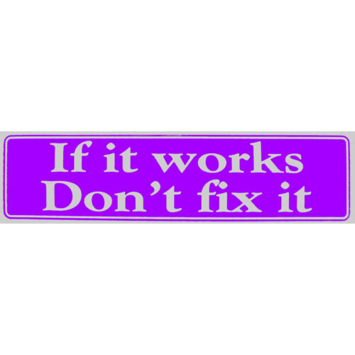 """Avail in 3 Colors Size 11-1//2/"""" x 3/"""" /""""If it works Don/'t fix it/"""" Sticker St#47"""