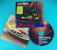 CD Singolo Dust Junkys What Time Is It? 569491-2 CD 2 UK no mc lp CARDBOX(S21)