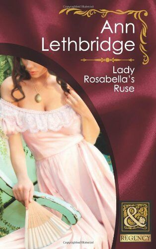 Lady Rosabella's Ruse (Mills & Boon Historical) By Ann Lethbridge
