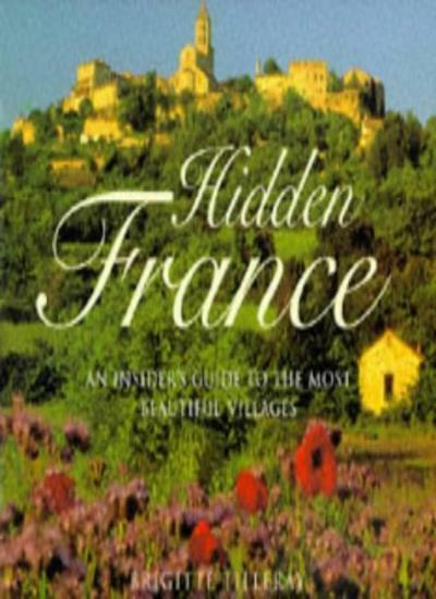 Hidden France: An Insider's Guide to the Most Beautiful Villages,Brigitte Tille