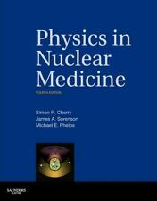 Physics in Nuclear Medicine by Simon R. Cherry, James A. Sorenson and Michael E.