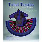 Tribal Textiles from Southwest China: Threads from Misty Lands: The Philippe Fatin Collection by Catherine Bourzat (Hardback, 2016)